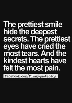 Beautiful Quotes On Smile That Will Make Your Day Beautiful the prettiest smile hide the deepest secrets. the prettiest eyes have cried the most tears. and the kindest heart have felt the most pain. Tears Quotes, True Quotes, Best Quotes, Quotes On Crying, Quotes On Eyes, Deepest Quotes, Fake Smile Quotes, The Words, Happy Quotes