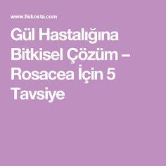 Gül Hastalığına Bitkisel Çözüm – Rosacea İçin 5 Tavsiye