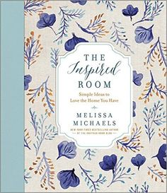 The Inspired Room: Simple Ideas to Love the Home You Have: Amazon.de: Melissa Michaels: Fremdsprachige Bücher