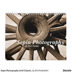 Sepia Photography 2018 Calandar by Kirt Tisdale