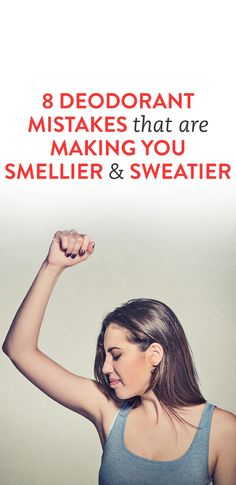 8 Deodorant Mistakes That You Are Making You Smellier and Sweatier