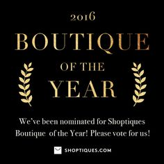 Shoptiques has over 5,000 of the world's best boutiques. Vote for us as your favorite in the Boutique of the Year Contest.