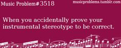 I don't think I have. I play two solo prone instruments and sing soprano, but I'm a rather extreme introvert and dislike standing out.