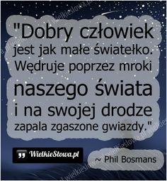 Dobry człowiek jest jak małe światełko... #Bosmans-Phil, #Dobro-i-sprawiedliwość, #Relacje-międzyludzkie