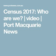 Census 2017: Who are we? | video | Port Macquarie News