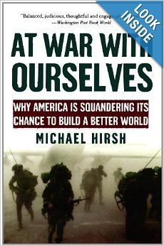At War with Ourselves: Why America Is Squandering Its Chance to Build a Better World: Michael Hirsh: Amazon.com: Books