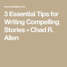 3 Essential Tips for Writing Compelling Stories » Chad R. Allen