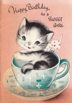 """Happy Birthday to a Sweet Girl"" - Kitten in a Teacup Vintage Birthday Card Kids Birthday Cards, Cat Birthday, Vintage Greeting Cards, Vintage Postcards, Happy Birthday Vintage, Happy Birthday Sweet Girl, Illustration Mignonne, Art Carte, Old Cards"
