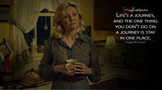 #PeggyBlumquist: Life's a journey, and the one thing you don't do on a journey is stay in one place.  More on: http://www.magicalquote.com/series/fargo/ #Fargo #FargoFX