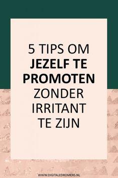 Wil je jezelf en je product of dienst beter in de markt zetten? Hier zijn 5 tips om jezelf te promoten zonder irritant gevonden te worden.