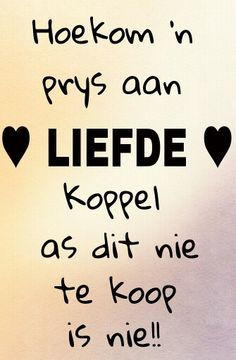 Afrikaans - hoekom 'n prys aan LIEFDE Koppel........ Witty Quotes Humor, Cute Quotes, Qoutes, Afrikaanse Quotes, Friendship Quotes, Motivation, Sayings, Words, Valentines