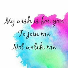 Join me not watch me