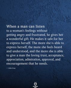 When a man can listen to a woman's feelings without getting angry and frustrated, he gives her a wonderful gift. He makes it safe for her to express h My Wife Quotes, She Quotes, Wisdom Quotes, Love Quotes For Him Romantic, Romantic Ideas, Life Lesson Quotes, Life Lessons, Reality Quotes, In My Feelings