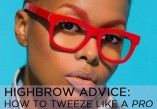 High Brow Advice: How to Tweeze Like a Pro | Shecky's