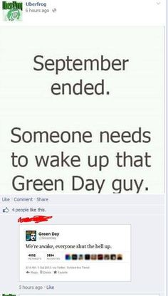 """Green Day, """"We're awake everyone shut the hell up"""" I find this funny."""