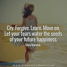 Cry. Forgive. Learn. Move on ♡