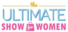 The Ultimate Show for Women November 2, 2013 10 a.m. to 4 p.m. Virginia Beach Convention Center