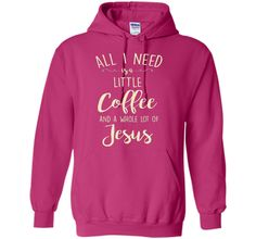 All I Need Is A Little Coffee And A Whole Lot Of Jesus t-shirt