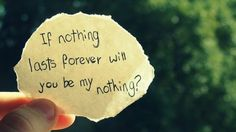 If nothing lasts forever will your be my nothing? Great Quotes, Quotes To Live By, Inspirational Quotes, Quirky Quotes, Unique Quotes, Awesome Quotes, Motivational, Life Quotes, All You Need Is Love