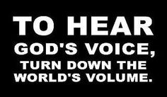 """""""Para escuchar la Voz de Dios, baja el volumen de la voz del mundo"""" No escuches al mundo, escucha a Dios."""