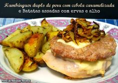 Turkey double burger with caramelized onions (and roasted potatoes with herbs and garlic)