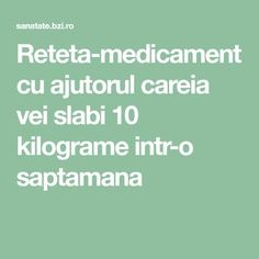 Reteta-medicament cu ajutorul careia vei slabi 10 kilograme intr-o saptamana Beauty Makeover, Zumba, Metabolism, The Cure, Cancer, Health Fitness, Healthy, Recipes, Food