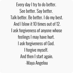 every day I do better -- maya angelou