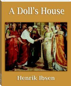 Henrick Ibsen: A Doll's House  http://www.bookrix.com/_ebook-henrick-ibsen-a-doll-039-s-house/