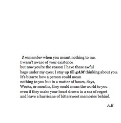 I think about him everyday and just when I think I've forgotten him I see him and it sends my emotions into a frenzy. It hurts me to my soul that I can't be with him anymore. Poetry Quotes, Mood Quotes, True Quotes, Qoutes, Quotes Quotes, Pretty Words, Beautiful Words, Heartbroken Quotes, Relationship Quotes