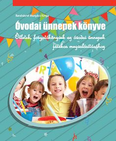 Óvodai ünnepek könyve - Ötletek, forgatókönyvek az óvodai ünnepek játékos megvalósításához. Montessori, Kindergarten, Education, School, Sports, Books, Kids, Hs Sports, Young Children