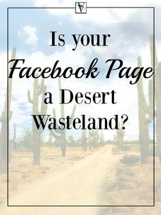 Is your Facebook Page a desert wasteland? Use Facebook's algorithm changes to…