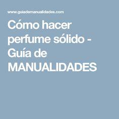 Cómo hacer perfume sólido - Guía de MANUALIDADES