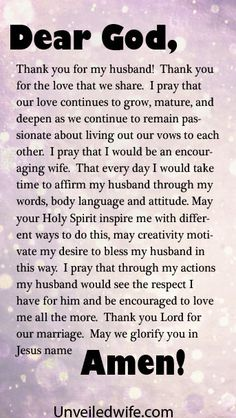 Prayer Of The Day – Affirming My Husband --- Dear Heavenly Father, Thank you for my husband!  Thank you for the love that we share.  I pray that our love continues to grow, mature, and deepen as we continue to remain passionate about living out our vows to each other.  I pray … Read More Here http://unveiledwife.com/prayer-of-the-day-affirming-my-husband/