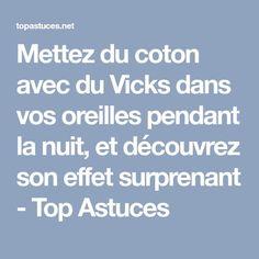 Mettez du coton avec du Vicks dans vos oreilles pendant la nuit, et découvrez son effet surprenant - Top Astuces