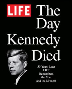 LIFE: The Day Kennedy+Died: Fifty Years Later—Life Remembers the Man. Remembering+both+the+man+and+the+moment,+LIFE:+The+Day+Kennedy+Died+is+chock-full+of+fascinating+material,+including: Les Kennedy, Jackie Kennedy, Lewis Carroll, American Presidents, American History, American Women, Native American, William Faulkner, Die Kennedys