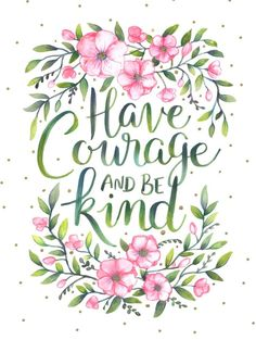 Have courage and be kind - Cinderella (2015). Original hand lettering with watercolours using a brush lettering and colour blending technique. Edited digitally. lettering, hand lettering, type, typography... Bullet Journal, Creativity, BuJo, Collection, Creative inspiration, art journaling, scrapbook, travel journal, hand lettering, lettering.
