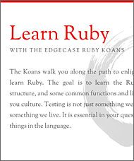 Ruby Koans -- fantastic resource to learn the Ruby programming language.