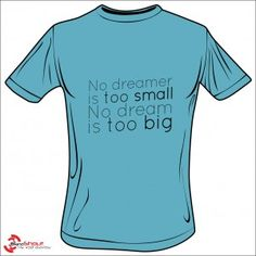No dreamer is too small, No dream is too big!