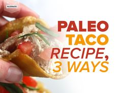 Paleo Taco Recipe, 3 Ways