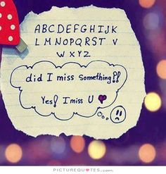 A B C D E F G H I J K L M N O P Q R S T V W X Y Z did I miss something? Yes! I miss u. Picture Quotes.