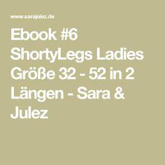 Ebook #6 ShortyLegs Ladies Größe 32 - 52 in 2 Längen - Sara & Julez