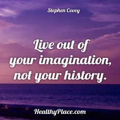 Quote: Live out of your imagination not your history. -Stephen Covey…  #stephencovey #stephencoveyquotes #kurttasche