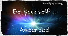 Be yourself ... Ascended !