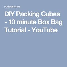 DIY Packing Cubes - 10 minute Box Bag Tutorial - YouTube