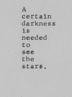 a certain darkness is needed to see the stars