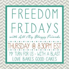 Love Bakes Good Cakes: Freedom Fridays with All My Bloggy Friends #60