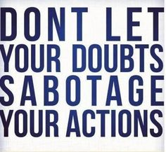 Fitness Motivation - Don't let your doubts sabotage your actions. Words Quotes, Me Quotes, Motivational Quotes, Inspirational Quotes, Sayings, Motivational Pictures, Daily Quotes, Famous Quotes, The Words