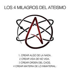 Los 4 milagros del ateismo:  1. crear ALGO de la NADA. 2 Crear VIDA de NO VIDA.  3 Crear ORDEN del CAOS. 4 Crear MATERIA de lo INMATERIAL.  ....vaya ciencia!