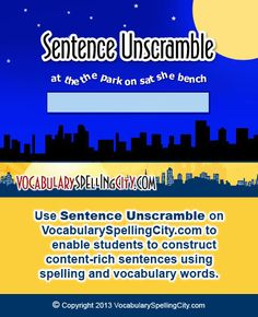 Use Sentence Unscramble on VocabularySpellingCity.com to enable students to construct content-rich sentences using spelling and vocabulary words.