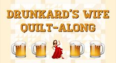 November 2015: Sew Scatterbrained: Drunkard's Wife Quilt-Along: Beware: Some language may offend.
